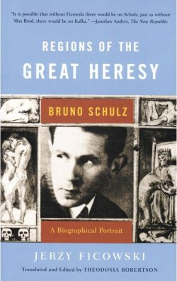 Regions of the Great Heresy: Bruno Schulz, A Biographical Portrait